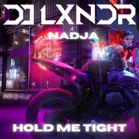 DJ LXNDR X NADJA - HOLD ME TIGHT